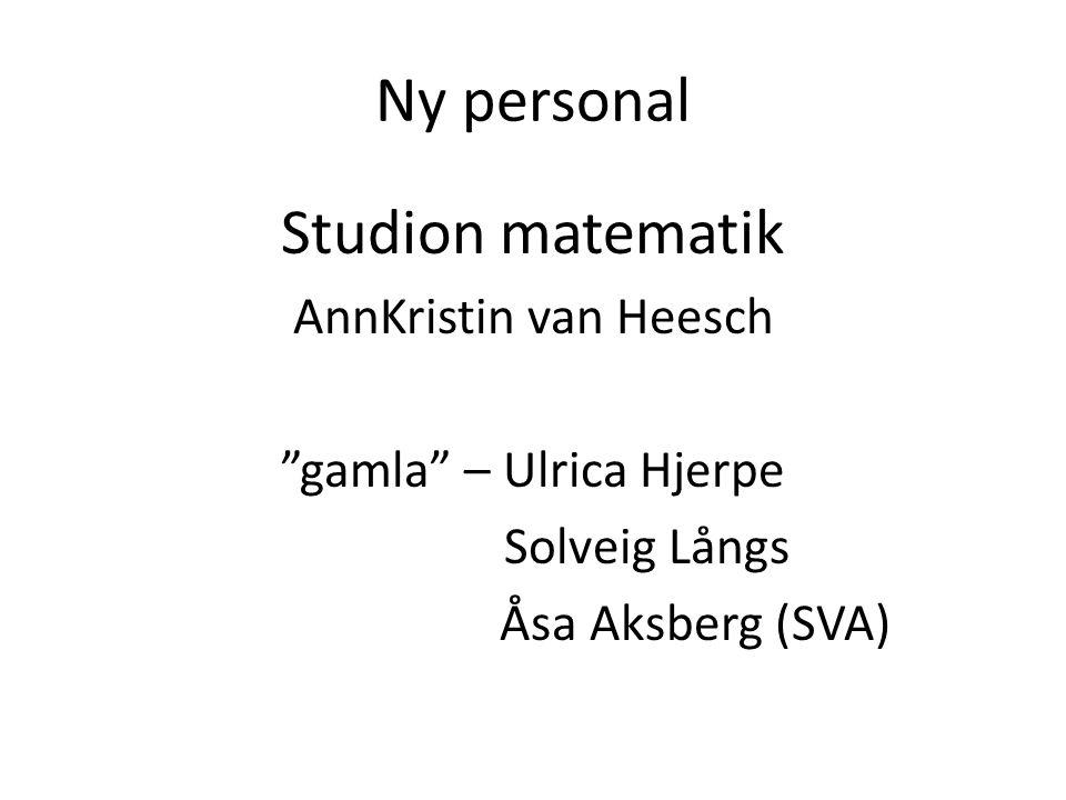 Ny personal Studion matematik AnnKristin van Heesch gamla – Ulrica Hjerpe Solveig Långs Åsa Aksberg (SVA)
