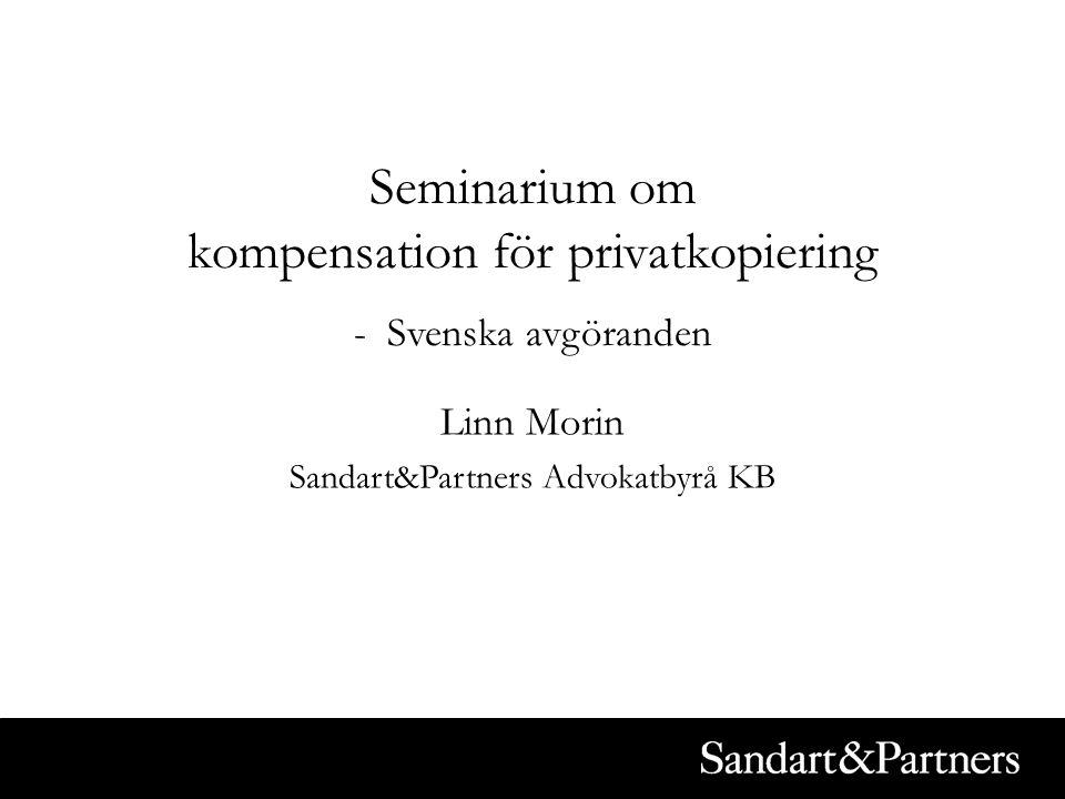 Seminarium om kompensation för privatkopiering - Svenska avgöranden Linn Morin Sandart&Partners Advokatbyrå KB