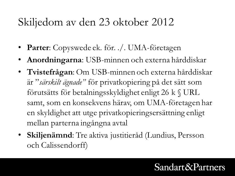 Skiljedom av den 23 oktober 2012 Parter: Copyswede ek. för../. UMA-företagen Anordningarna: USB-minnen och externa hårddiskar Tvistefrågan: Om USB-min
