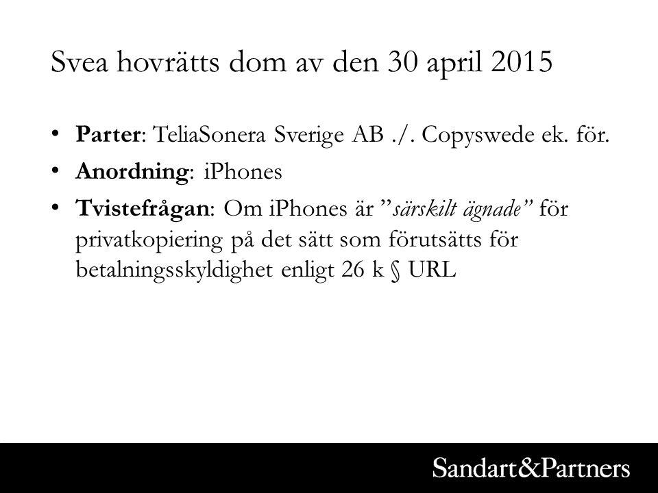 """Svea hovrätts dom av den 30 april 2015 Parter: TeliaSonera Sverige AB./. Copyswede ek. för. Anordning: iPhones Tvistefrågan: Om iPhones är """"särskilt ä"""