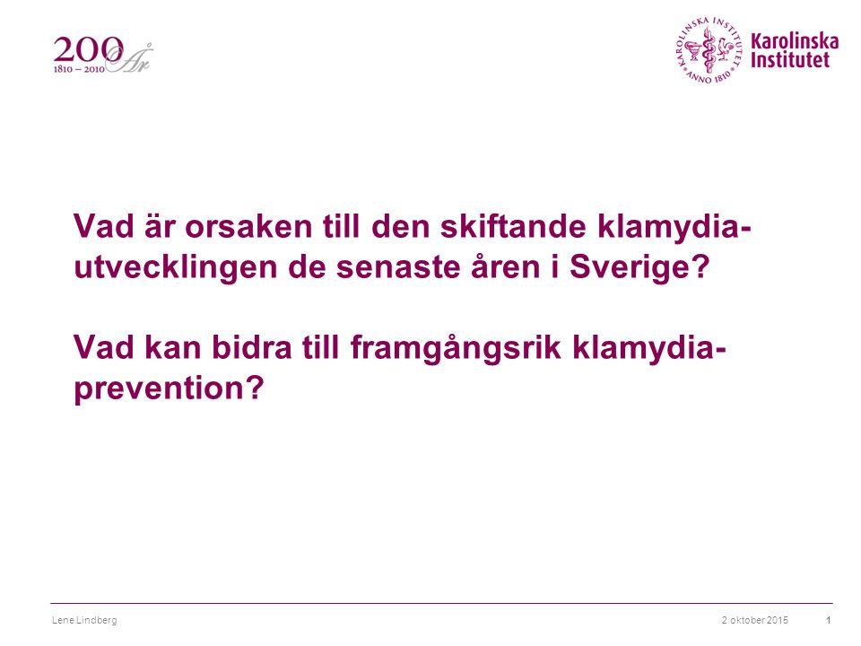 2 oktober 2015Lene Lindberg1 Vad är orsaken till den skiftande klamydia- utvecklingen de senaste åren i Sverige.