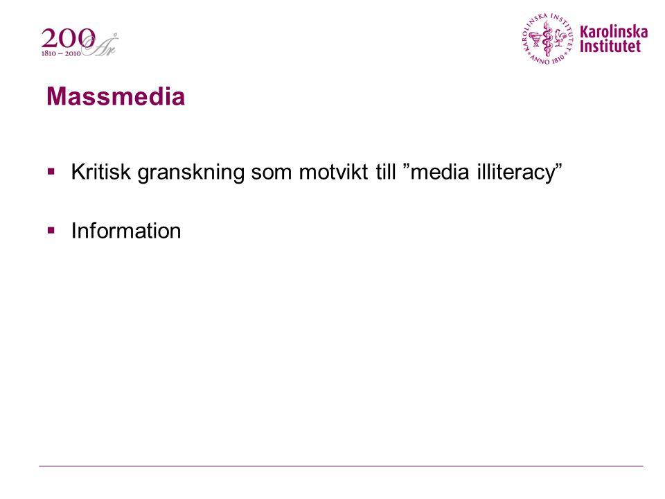 Massmedia  Kritisk granskning som motvikt till media illiteracy  Information
