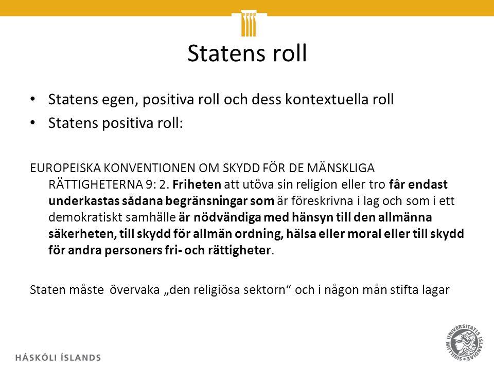 Statens roll Statens egen, positiva roll och dess kontextuella roll Statens positiva roll: EUROPEISKA KONVENTIONEN OM SKYDD FÖR DE MÄNSKLIGA RÄTTIGHET