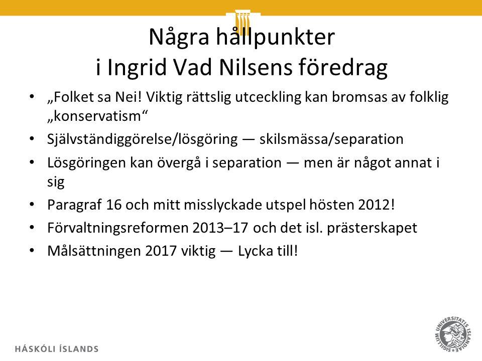 """Några hållpunkter i Ingrid Vad Nilsens föredrag """"Folket sa Nei! Viktig rättslig utceckling kan bromsas av folklig """"konservatism"""" Självständiggörelse/l"""
