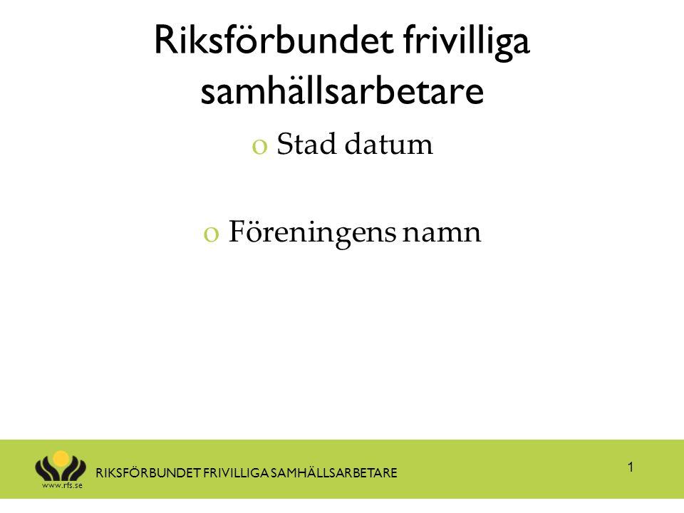 www.rfs.se RIKSFÖRBUNDET FRIVILLIGA SAMHÄLLSARBETARE Riksförbundet frivilliga samhällsarbetare oStad datum oFöreningens namn 1