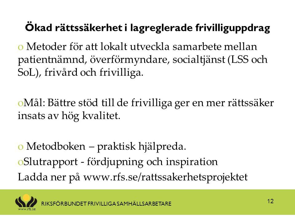 www.rfs.se RIKSFÖRBUNDET FRIVILLIGA SAMHÄLLSARBETARE Ökad rättssäkerhet i lagreglerade frivilliguppdrag o Metoder för att lokalt utveckla samarbete mellan patientnämnd, överförmyndare, socialtjänst (LSS och SoL), frivård och frivilliga.