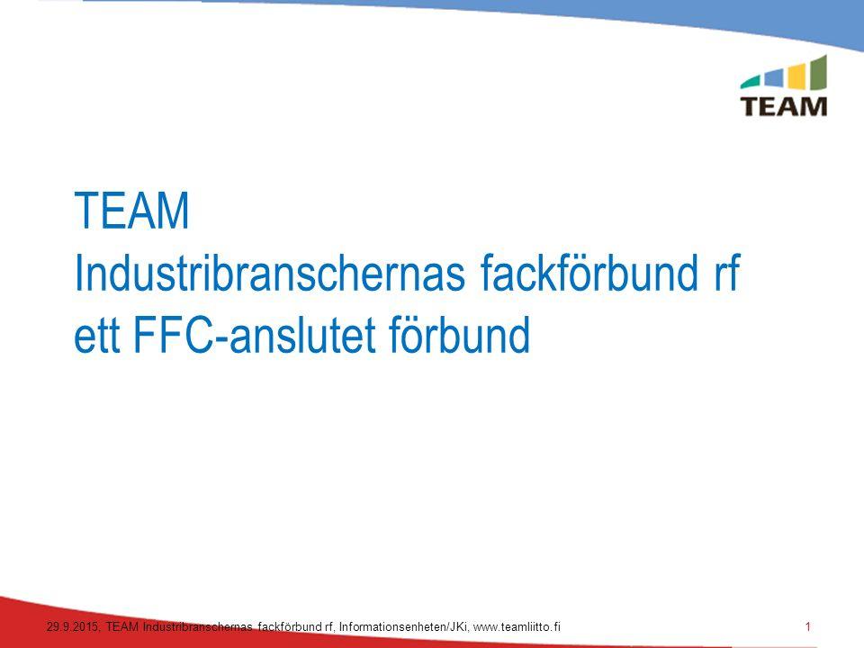 TEAM Industribranschernas fackförbund rf ett FFC-anslutet förbund 29.9.2015, TEAM Industribranschernas fackförbund rf, Informationsenheten/JKi, www.teamliitto.fi1