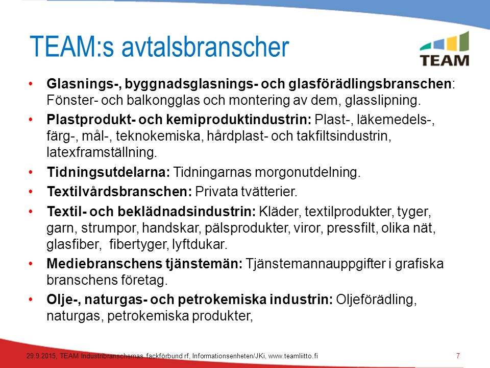 TEAM:s avtalsbranscher Glasnings-, byggnadsglasnings- och glasförädlingsbranschen: Fönster- och balkongglas och montering av dem, glasslipning.