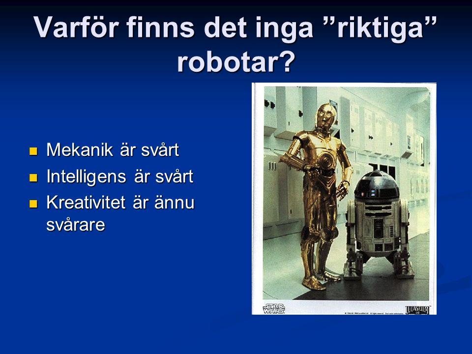 """Varför finns det inga """"riktiga"""" robotar? Mekanik är svårt Mekanik är svårt Intelligens är svårt Intelligens är svårt Kreativitet är ännu svårare Kreat"""