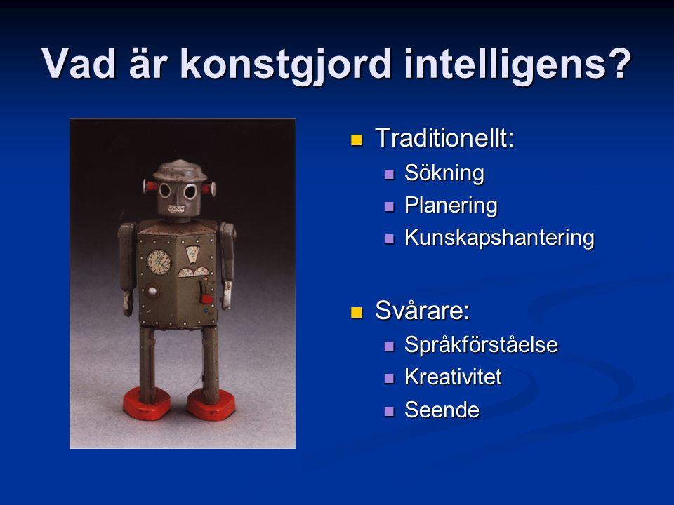 Vad är konstgjord intelligens? Traditionellt: Sökning Planering Kunskapshantering Svårare: Språkförståelse Kreativitet Seende