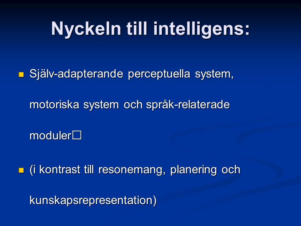 Nyckeln till intelligens: Själv-adapterande perceptuella system, motoriska system och språk-relaterade moduler Själv-adapterande perceptuella system, motoriska system och språk-relaterade moduler (i kontrast till resonemang, planering och kunskapsrepresentation) (i kontrast till resonemang, planering och kunskapsrepresentation)