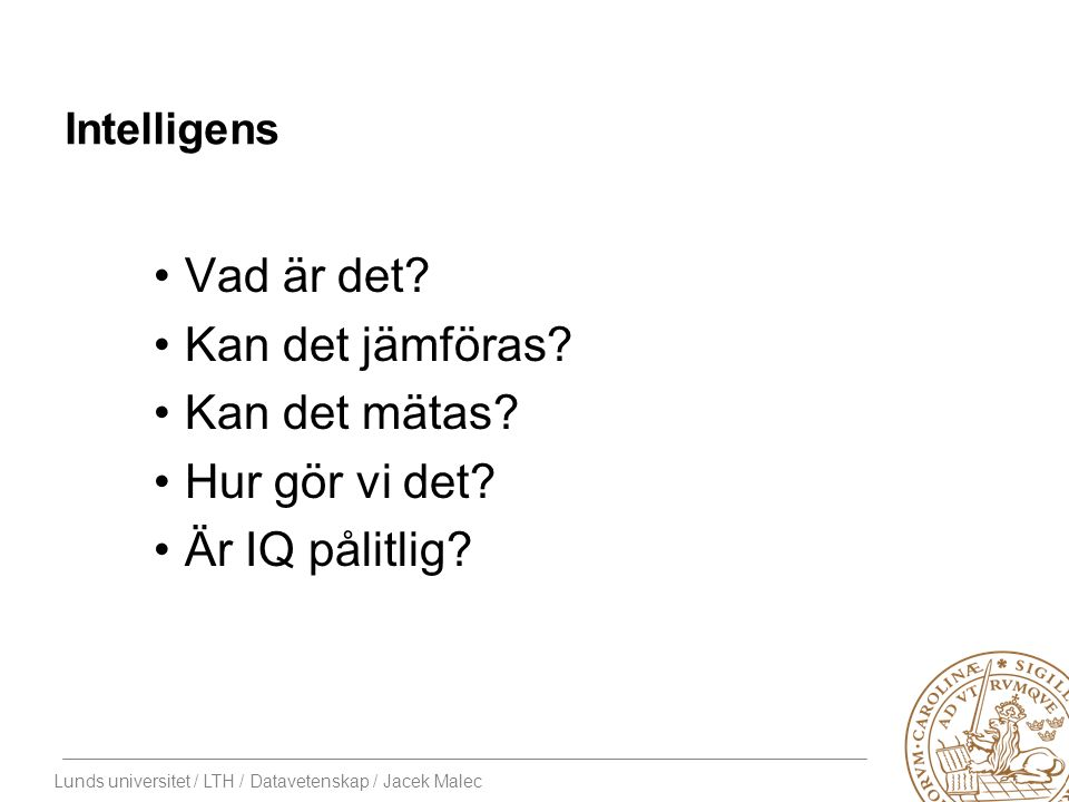 Lunds universitet / LTH / Datavetenskap / Jacek Malec Kollektiv intelligens En enskild myra är inte intelligent Kollektivet är smartare än beståndsdelarna Fungerar hjärnan på samma sätt.