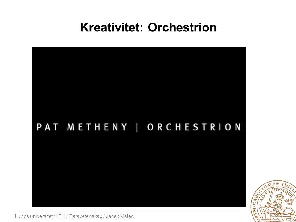 Lunds universitet / LTH / Datavetenskap / Jacek Malec Kreativitet: Orchestrion