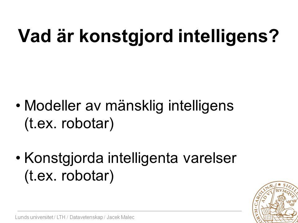 Lunds universitet / LTH / Datavetenskap / Jacek Malec Varför finns det inga riktiga robotar.
