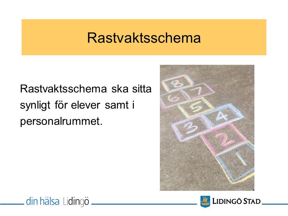 Rastvaktsschema Rastvaktsschema ska sitta synligt för elever samt i personalrummet.
