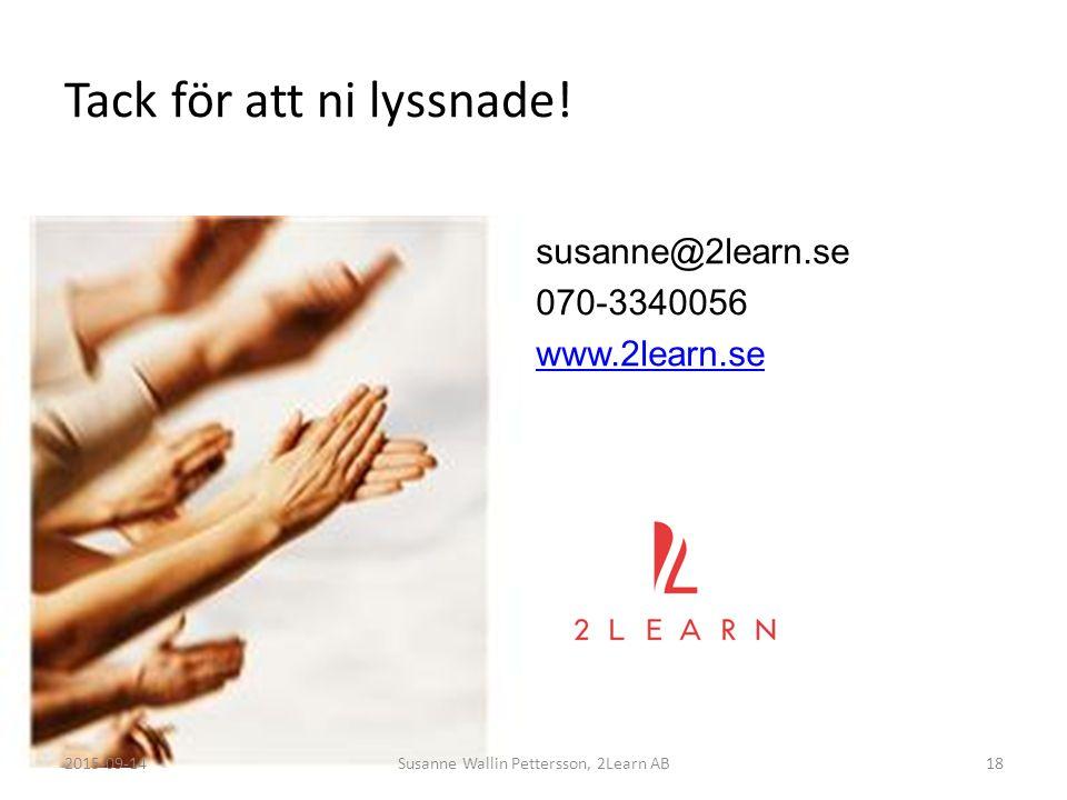 Tack för att ni lyssnade! susanne@2learn.se 070-3340056 www.2learn.se 182015-09-14Susanne Wallin Pettersson, 2Learn AB