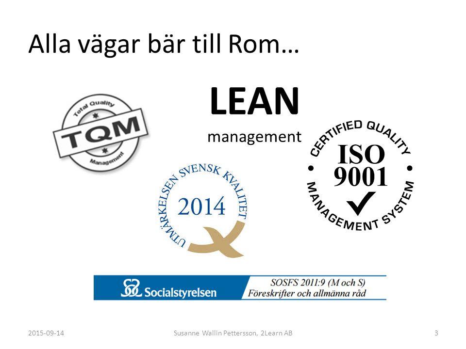 Alla vägar bär till Rom… 2015-09-14Susanne Wallin Pettersson, 2Learn AB3 LEAN management