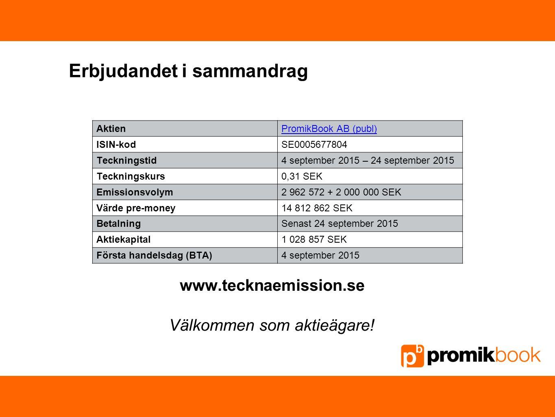 Erbjudandet i sammandrag AktienPromikBook AB (publ) ISIN-kodSE0005677804 Teckningstid4 september 2015 – 24 september 2015 Teckningskurs0,31 SEK Emissi