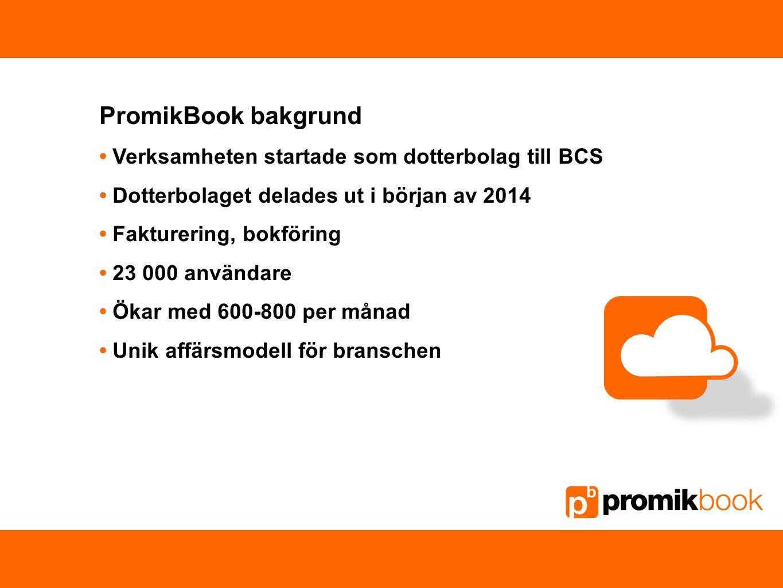 PromikBook bakgrund Verksamheten startade som dotterbolag till BCS Dotterbolaget delades ut i början av 2014 Fakturering, bokföring 23 000 användare Ö