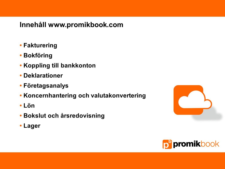 Innehåll www.promikbook.com Fakturering Bokföring Koppling till bankkonton Deklarationer Företagsanalys Koncernhantering och valutakonvertering Lön Bo