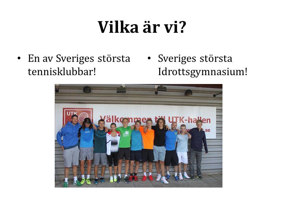 Vilka är vi? En av Sveriges största tennisklubbar! Sveriges största Idrottsgymnasium!