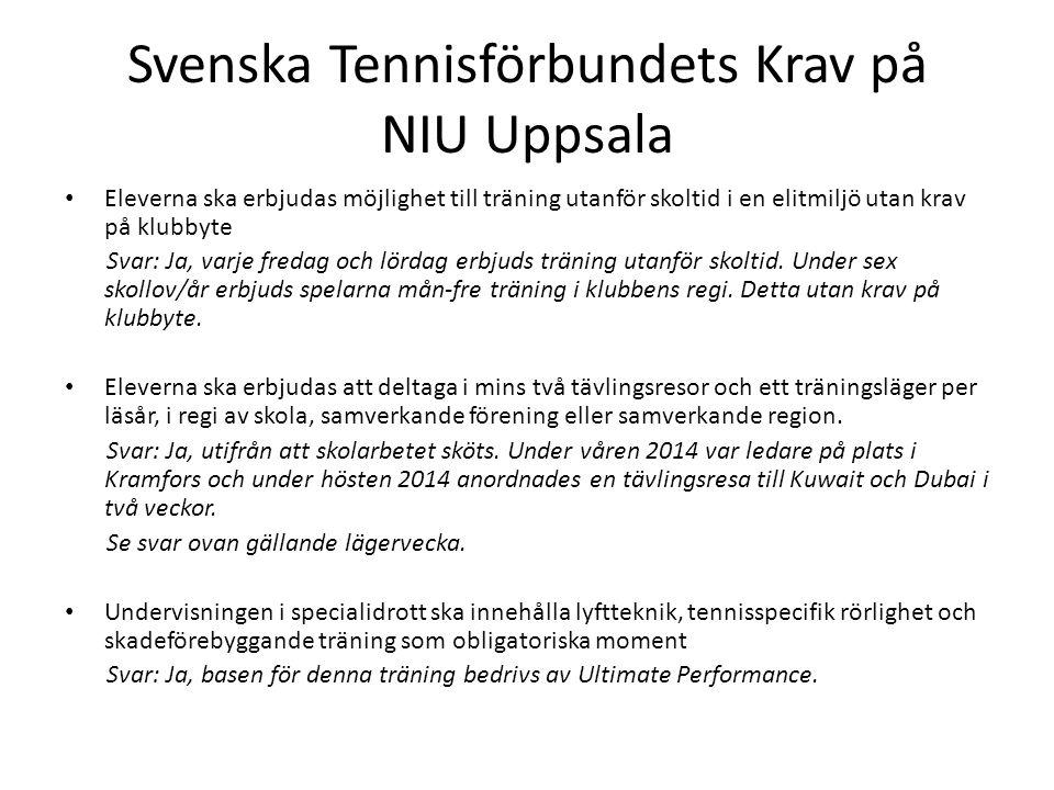 Svenska Tennisförbundets Krav på NIU Uppsala Eleverna ska erbjudas möjlighet till träning utanför skoltid i en elitmiljö utan krav på klubbyte Svar: J