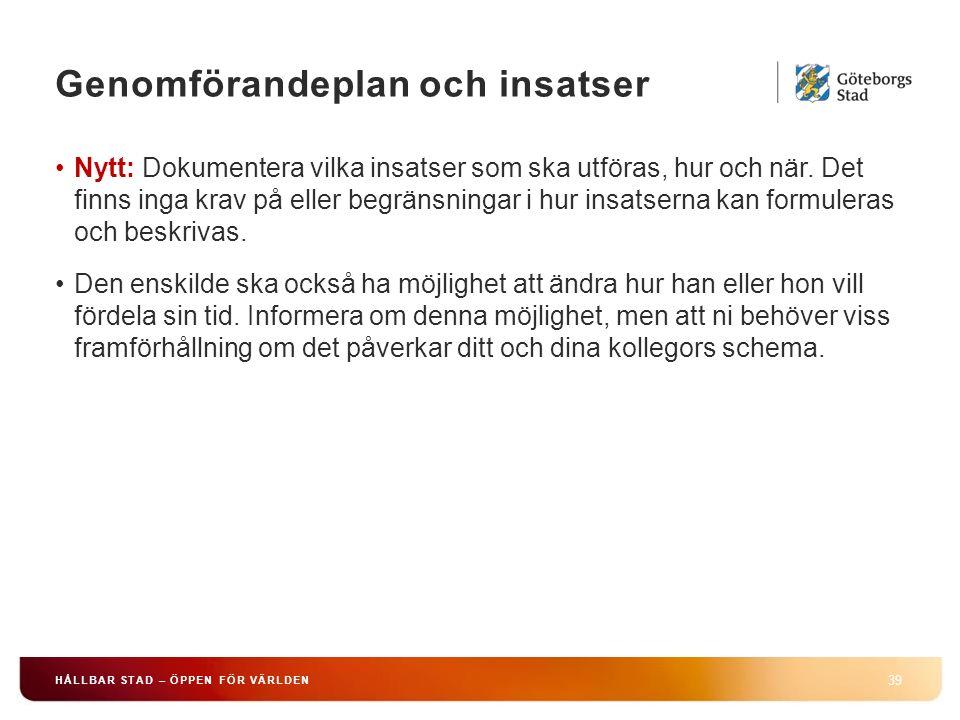 Genomförandeplan och insatser 39 HÅLLBAR STAD – ÖPPEN FÖR VÄRLDEN Nytt: Dokumentera vilka insatser som ska utföras, hur och när. Det finns inga krav p