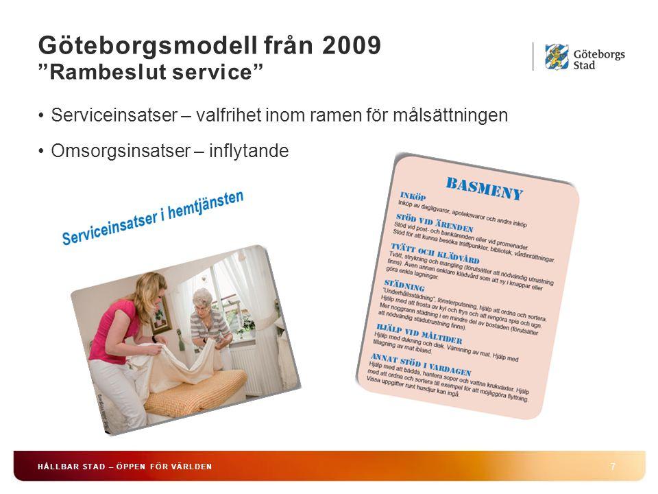 """Göteborgsmodell från 2009 """"Rambeslut service"""" 7 HÅLLBAR STAD – ÖPPEN FÖR VÄRLDEN Serviceinsatser – valfrihet inom ramen för målsättningen Omsorgsinsat"""