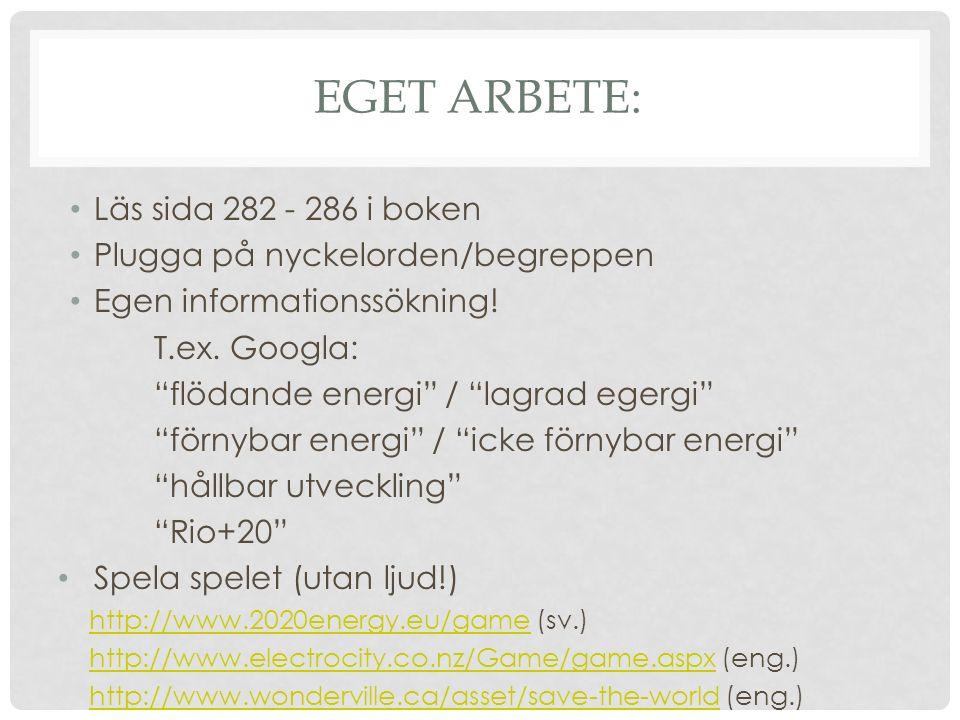 """EGET ARBETE: Läs sida 282 - 286 i boken Plugga på nyckelorden/begreppen Egen informationssökning! T.ex. Googla: """"flödande energi"""" / """"lagrad egergi"""" """"f"""