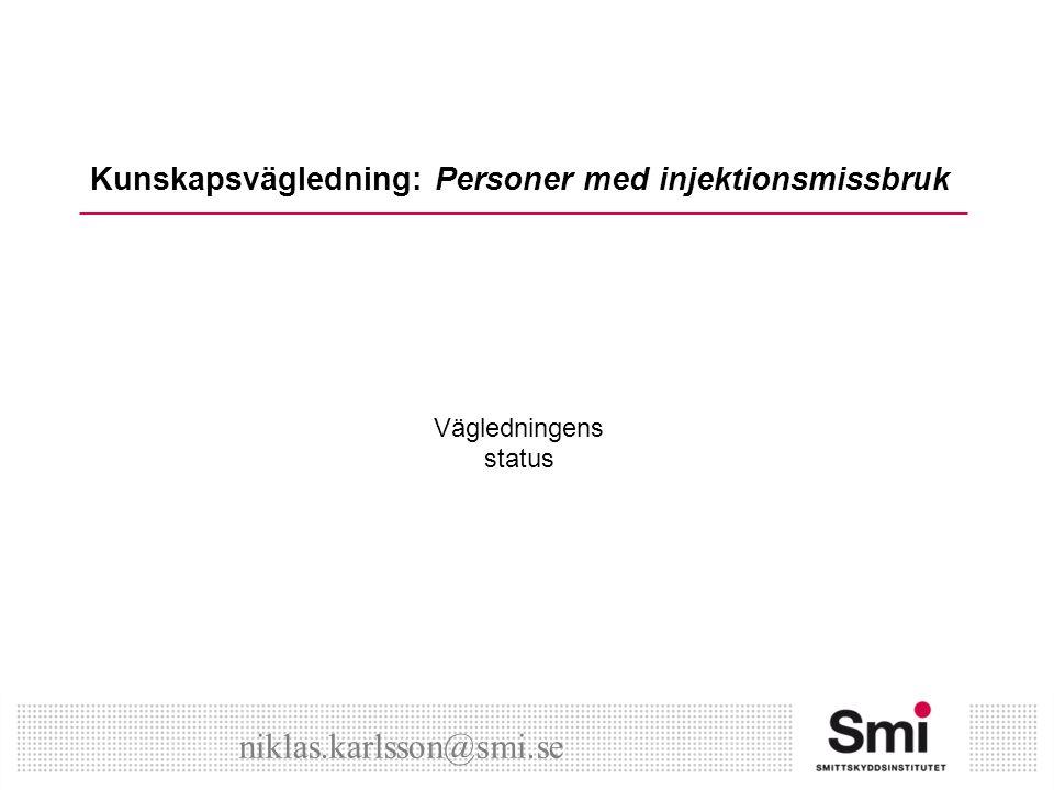 Kunskapsvägledning: Personer med injektionsmissbruk Vägledningens status niklas.karlsson@smi.se