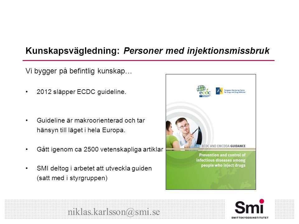 Kunskapsvägledning: Personer med injektionsmissbruk Vi bygger på befintlig kunskap… 2012 släpper ECDC guideline.
