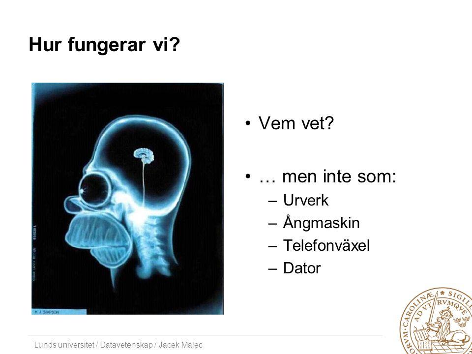 Lunds universitet / Datavetenskap / Jacek Malec Hur fungerar vi.
