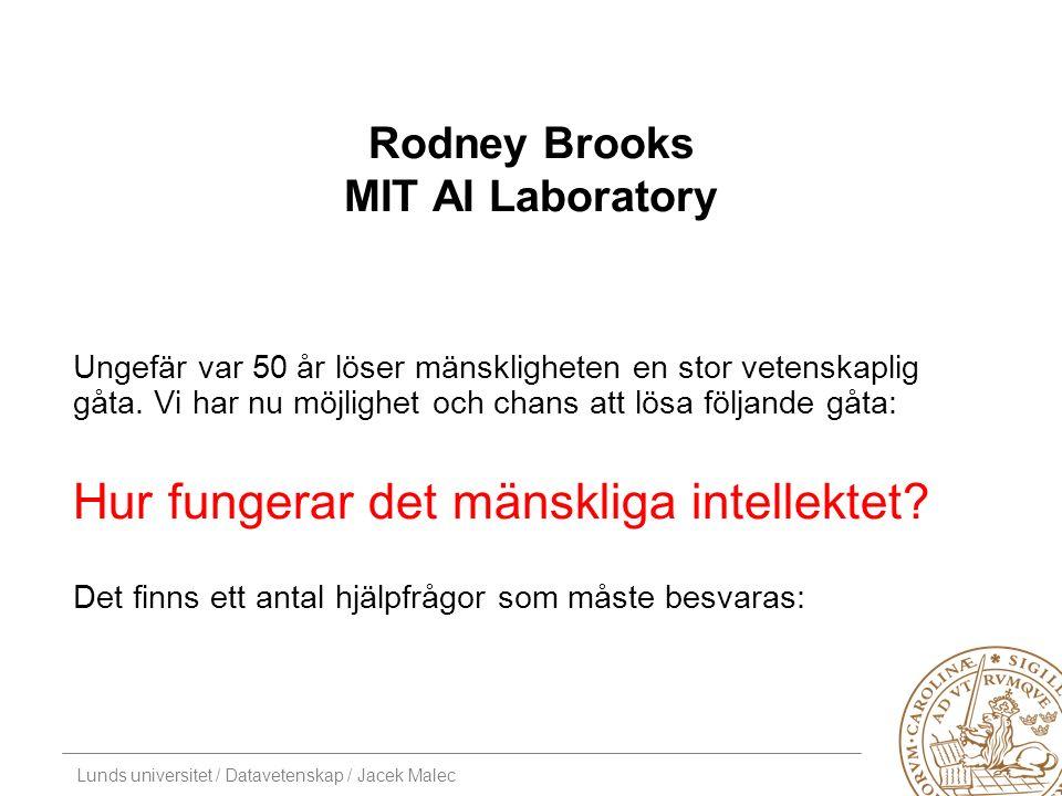Lunds universitet / Datavetenskap / Jacek Malec Rodney Brooks MIT AI Laboratory Ungefär var 50 år löser mänskligheten en stor vetenskaplig gåta.