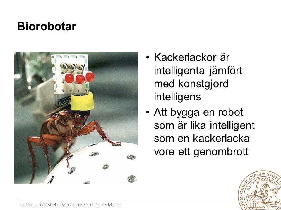 Lunds universitet / Datavetenskap / Jacek Malec Biorobotar Kackerlackor är intelligenta jämfört med konstgjord intelligens Att bygga en robot som är lika intelligent som en kackerlacka vore ett genombrott