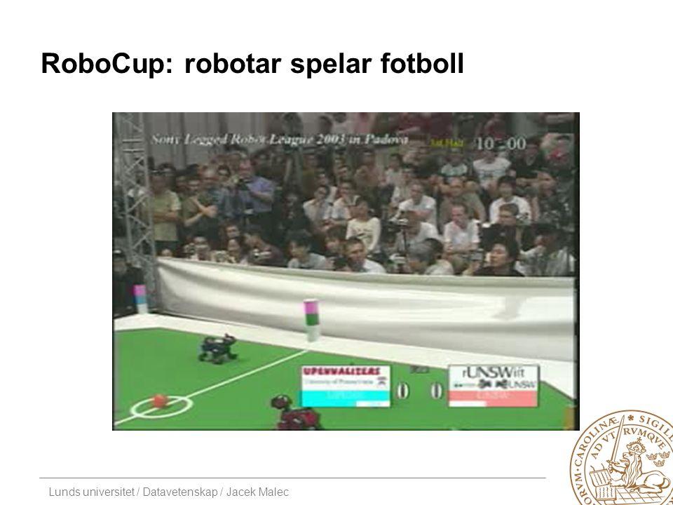 Lunds universitet / Datavetenskap / Jacek Malec RoboCup: robotar spelar fotboll