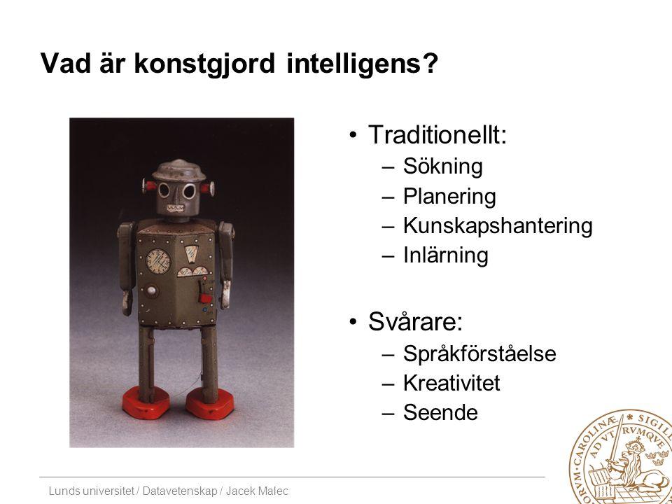 Lunds universitet / Datavetenskap / Jacek Malec Något är skumt Det barn har lätt för är svårt att syntetisera –Att se –Att gå… Det barn har svårt för är lättare –Att spela schack –Att skilja på höger/vänster