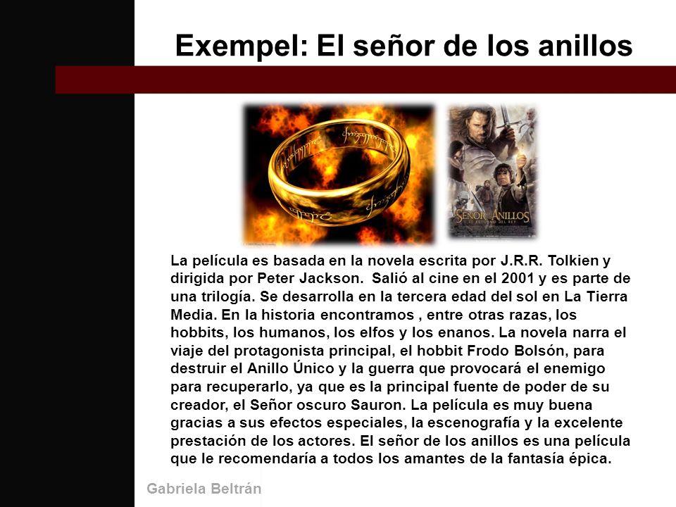 Exempel: El señor de los anillos La película es basada en la novela escrita por J.R.R.