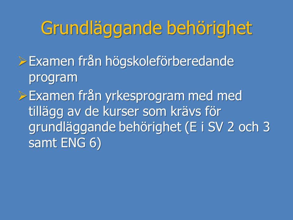 Grundläggande behörighet  Examen från högskoleförberedande program  Examen från yrkesprogram med med tillägg av de kurser som krävs för grundläggand