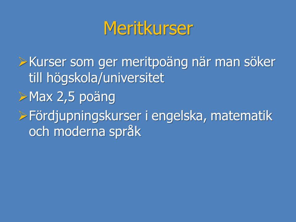 Meritkurser  Kurser som ger meritpoäng när man söker till högskola/universitet  Max 2,5 poäng  Fördjupningskurser i engelska, matematik och moderna