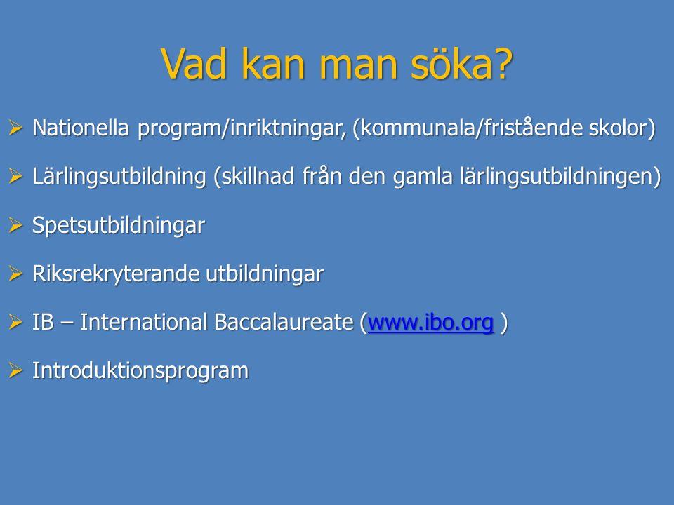 Vad kan man söka?  Nationella program/inriktningar, (kommunala/fristående skolor)  Lärlingsutbildning (skillnad från den gamla lärlingsutbildningen)
