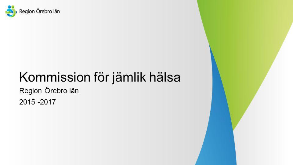 Kommission för jämlik hälsa Region Örebro län 2015 -2017