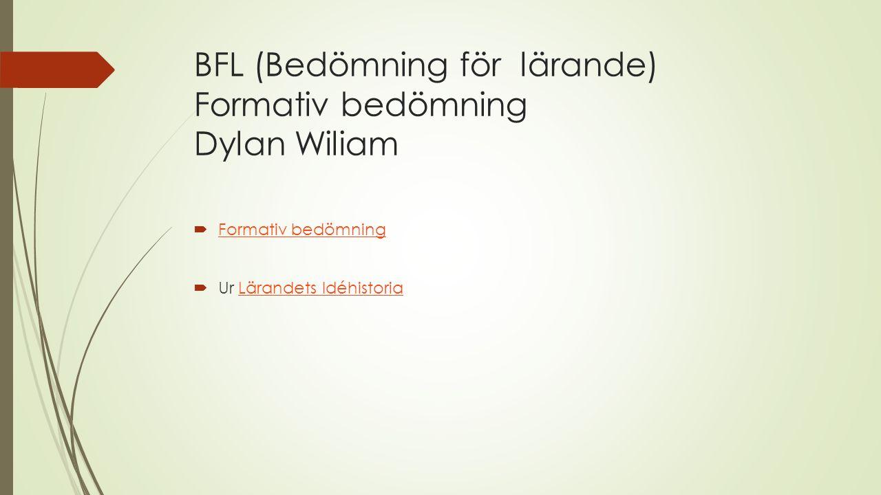 BFL (Bedömning för lärande) Formativ bedömning Dylan Wiliam  Formativ bedömning Formativ bedömning  Ur Lärandets IdéhistoriaLärandets Idéhistoria