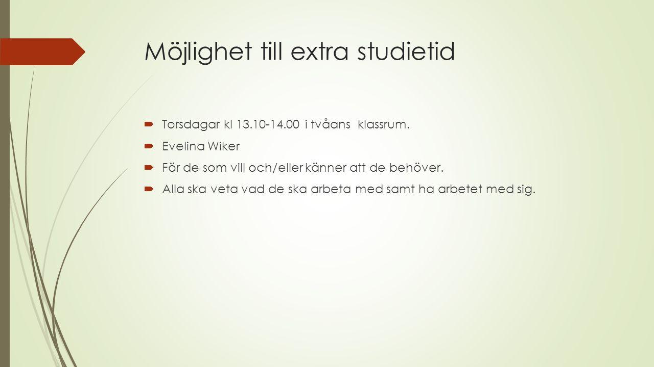 Möjlighet till extra studietid  Torsdagar kl 13.10-14.00 i tvåans klassrum.  Evelina Wiker  För de som vill och/eller känner att de behöver.  Alla