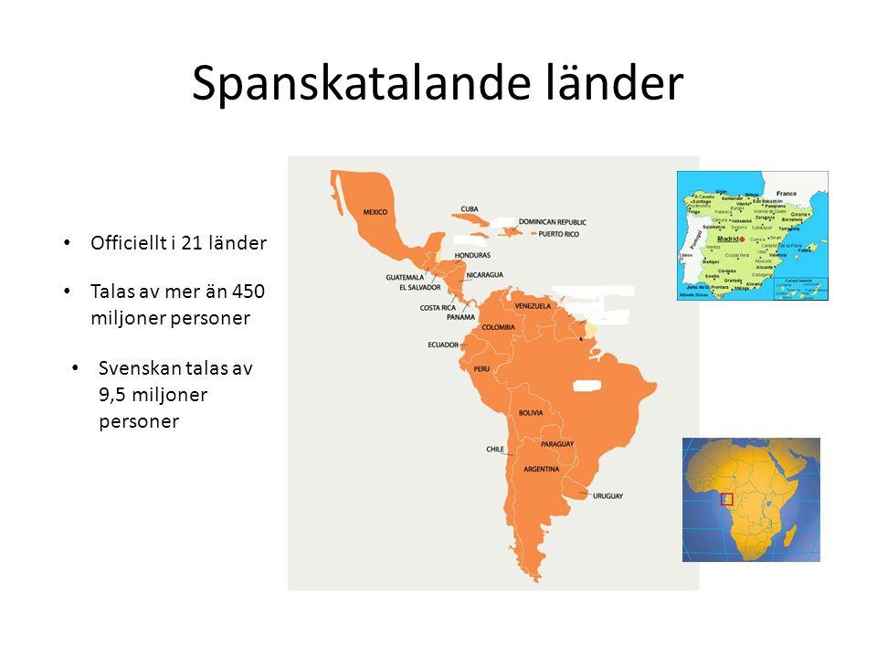 Spanskatalande länder Officiellt i 21 länder Talas av mer än 450 miljoner personer Svenskan talas av 9,5 miljoner personer