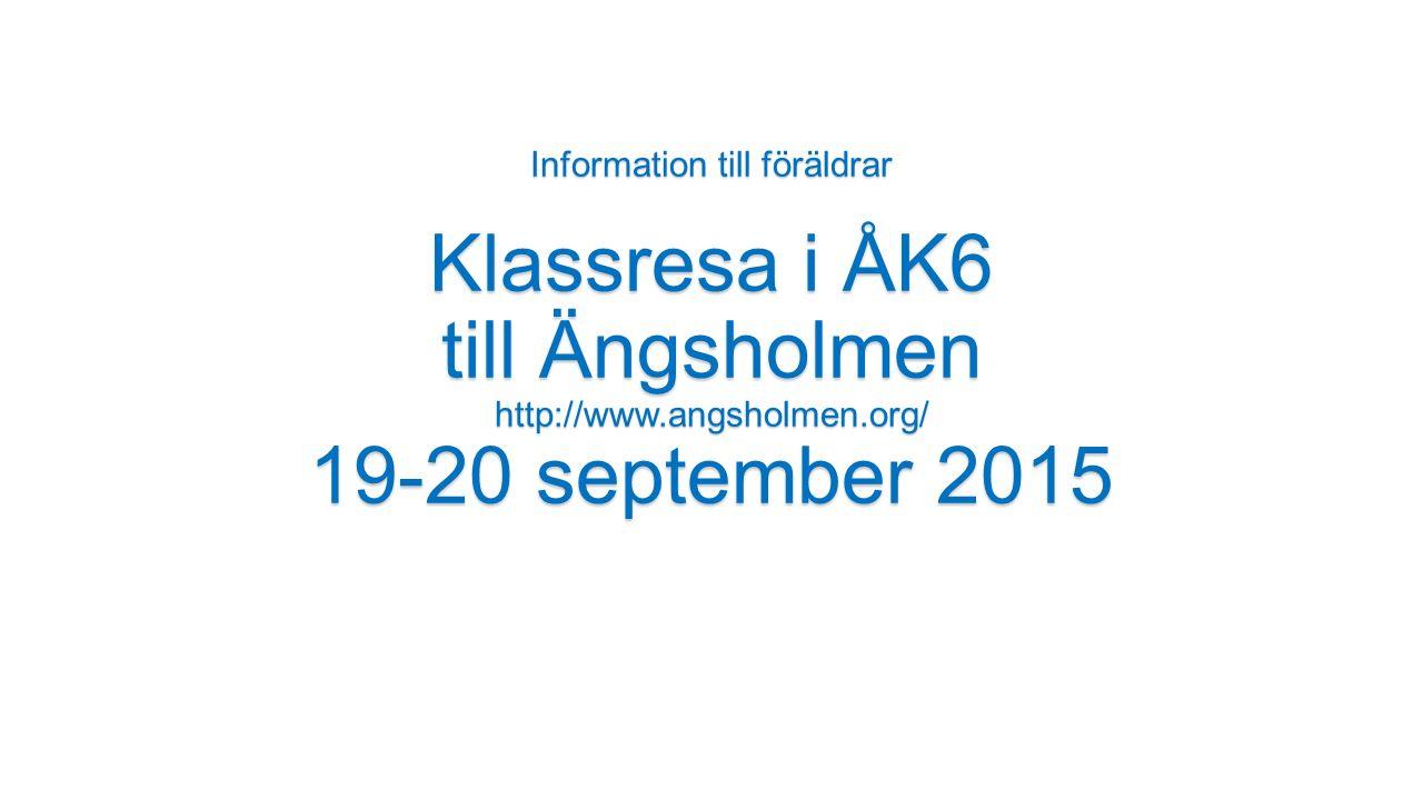 Information till föräldrar Klassresa i ÅK6 till Ängsholmen http://www.angsholmen.org/ 19-20 september 2015