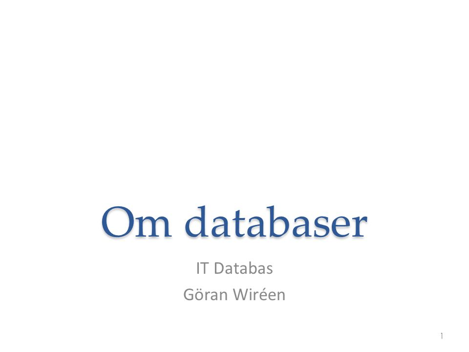 Om databaser IT Databas Göran Wiréen 1
