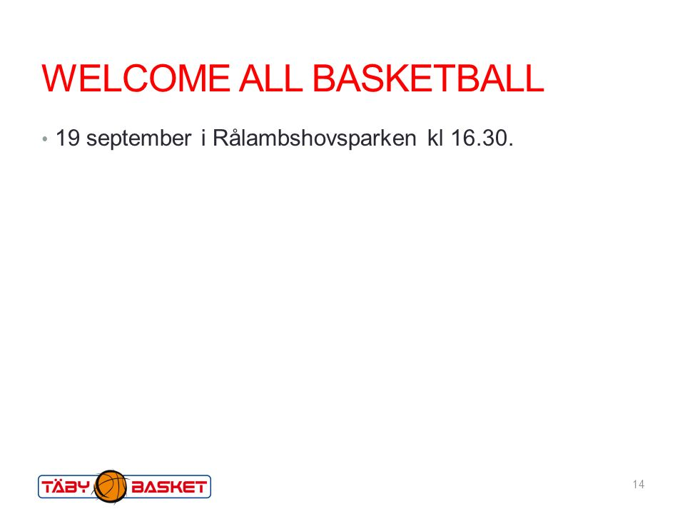 WELCOME ALL BASKETBALL 19 september i Rålambshovsparken kl 16.30. 14