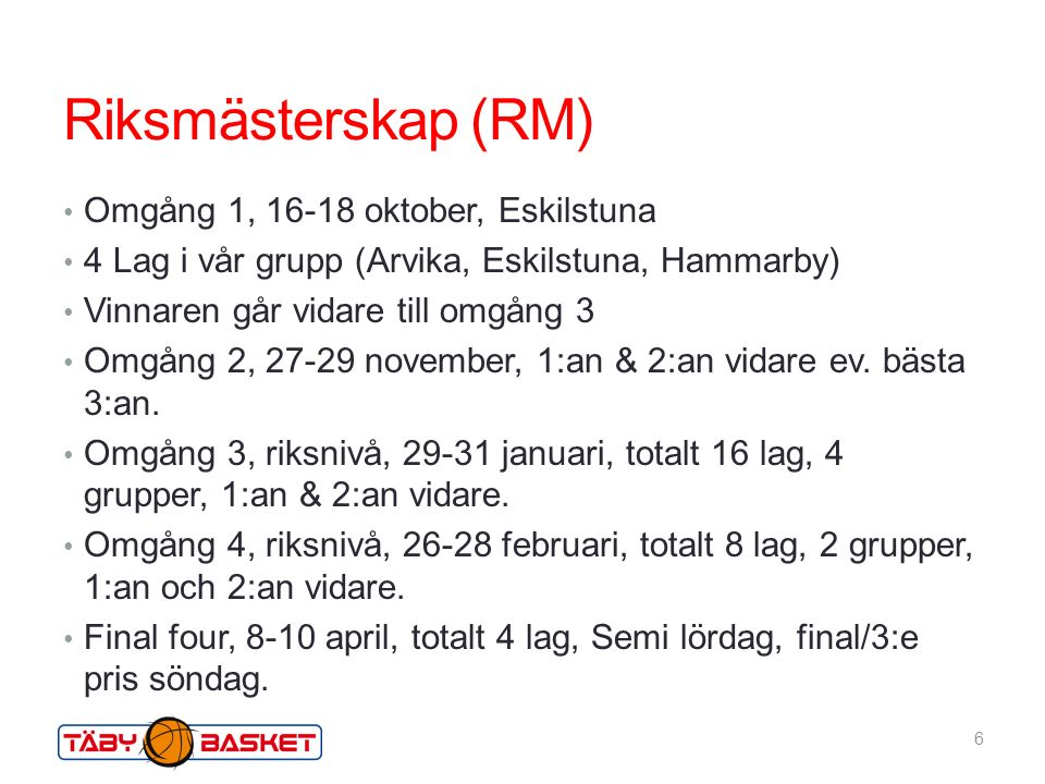 Riksmästerskap (RM) Omgång 1, 16-18 oktober, Eskilstuna 4 Lag i vår grupp (Arvika, Eskilstuna, Hammarby) Vinnaren går vidare till omgång 3 Omgång 2, 27-29 november, 1:an & 2:an vidare ev.