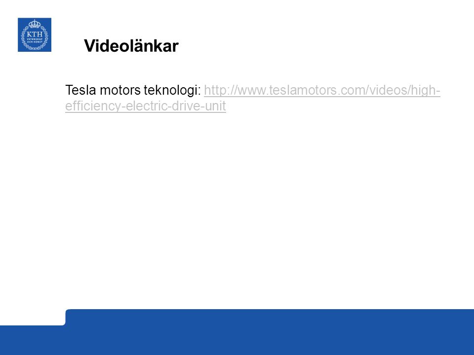Videolänkar Tesla motors teknologi: http://www.teslamotors.com/videos/high- efficiency-electric-drive-unithttp://www.teslamotors.com/videos/high- effi