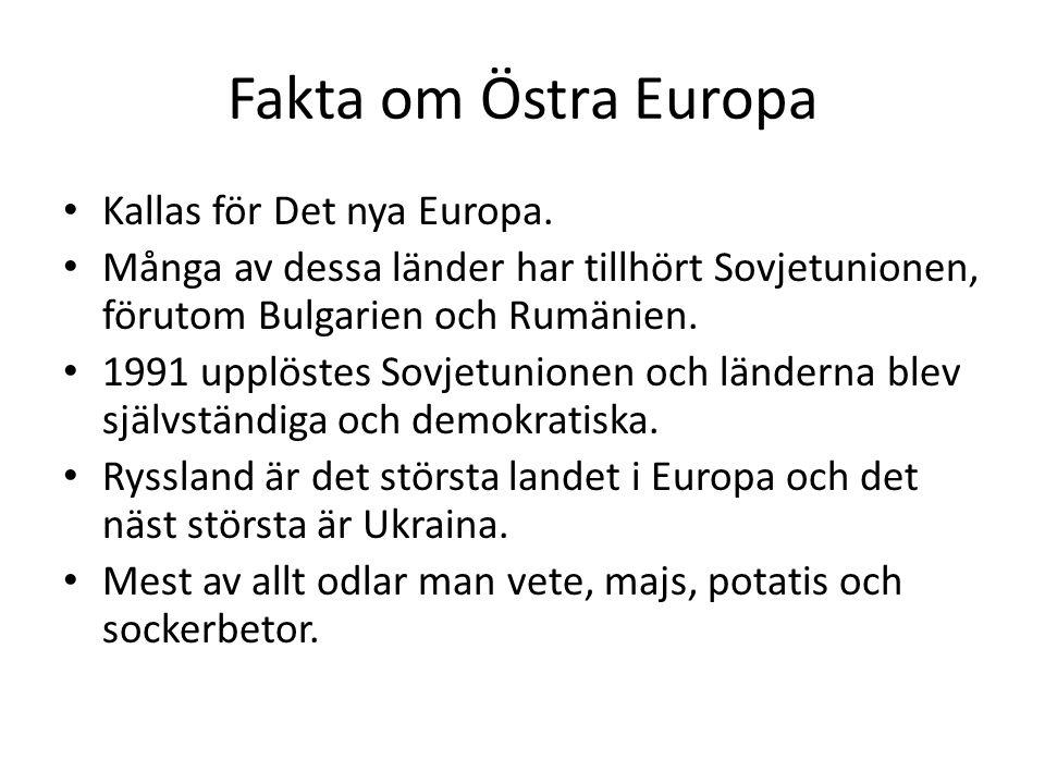 Fakta om Östra Europa Kallas för Det nya Europa. Många av dessa länder har tillhört Sovjetunionen, förutom Bulgarien och Rumänien. 1991 upplöstes Sovj